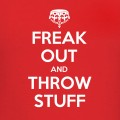 freak out and trhow stuff